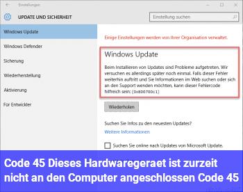 """Code 45 """"Dieses Hardwaregerät ist zurzeit nicht an den Computer angeschlossen. (Code 45)"""""""