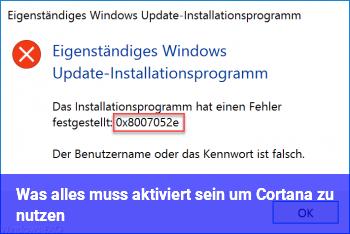 Was alles muss aktiviert sein um Cortana zu nutzen?