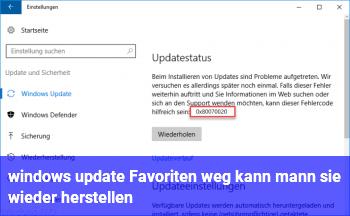 windows update Favoriten weg kann mann sie wieder herstellen