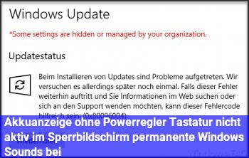 Akkuanzeige ohne Powerregler, Tastatur nicht aktiv im Sperrbildschirm, permanente Windows Sounds bei