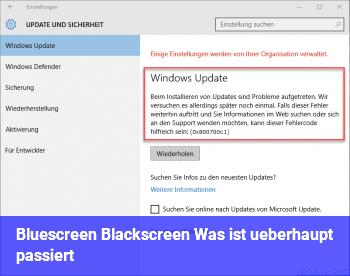 Bluescreen? Blackscreen? Was ist überhaupt passiert?