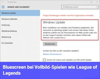 Bluescreen bei Vollbild-Spielen wie League of Legends