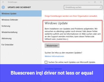 Bluescreen irql_driver_not_less_or_equal