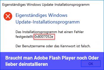 Braucht man Adobe Flash Player noch? Oder lieber deinstallieren?