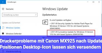 Druckerprobleme mit Canon MX925 nach Update & Positionen Desktop-Icon lassen sich verändern