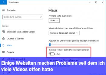 Einige Websiten machen Probleme seit dem ich viele Videos offen hatte