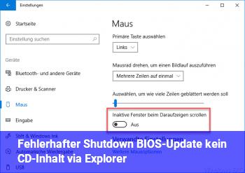 Fehlerhafter Shutdown + BIOS-Update + kein CD-Inhalt via Explorer