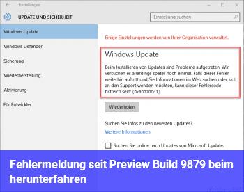 Fehlermeldung seit Preview Build 9879 beim herunterfahren.