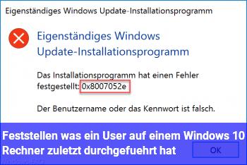 Feststellen was ein User auf einem Windows 10 Rechner zuletzt durchgeführt hat