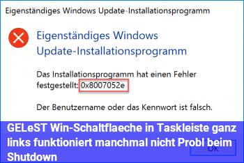 GELÖST: Win-Schaltfläche in Taskleiste ganz links funktioniert manchmal nicht, Probl. beim Shutdown