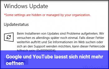 Google und YouTube lässt sich nicht mehr öffnen.