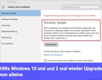 Hilfe, Windows 10 und und 2 mal wieder Upgrade von alleine