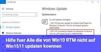 Hilfe für Alle die von Win10 RTM nicht auf Win1511 updaten können
