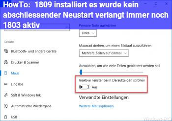 HowTo 1809 installiert, es wurde kein abschliessender Neustart verlangt. (immer noch 1803 aktiv)