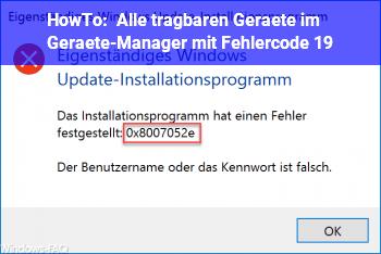 HowTo Alle tragbaren Geräte im Geräte-Manager mit Fehlercode 19