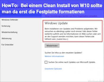 HowTo Bei einem Clean Install von W10, sollte man da erst die Festplatte formatieren ??