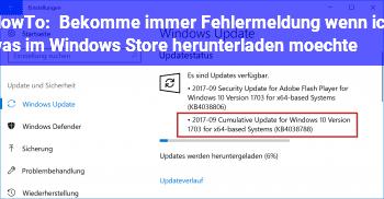 HowTo Bekomme immer Fehlermeldung wenn ich was im Windows Store herunterladen möchte