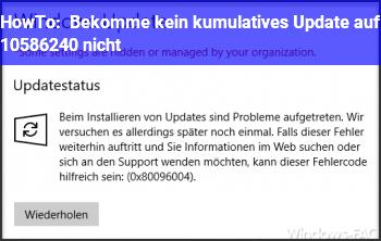HowTo Bekomme kein kumulatives Update auf 10586.240 nicht ??