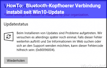 HowTo Bluetooth-Kopfhörer Verbindung instabil seit Win10-Update