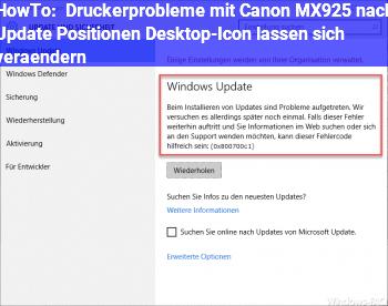 HowTo Druckerprobleme mit Canon MX925 nach Update & Positionen Desktop-Icon lassen sich verändern