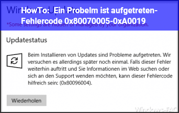 HowTo Ein Probelm ist aufgetreten- Fehlercode 0x80070005-0xA0019