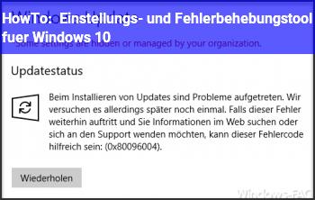 HowTo Einstellungs- und Fehlerbehebungstool für Windows 10
