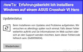 HowTo Erfahrungsbericht: Ich installiere Windows auf einem ASUS Crosshair VI Hero