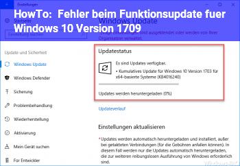 HowTo Fehler beim Funktionsupdate für Windows 10, Version 1709