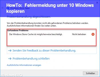 HowTo Fehlermeldung unter 10 Windows kopieren?