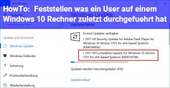 HowTo Feststellen was ein User auf einem Windows 10 Rechner zuletzt durchgeführt hat