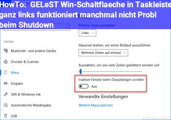 HowTo GELÖST: Win-Schaltfläche in Taskleiste ganz links funktioniert manchmal nicht, Probl. beim Shutdown