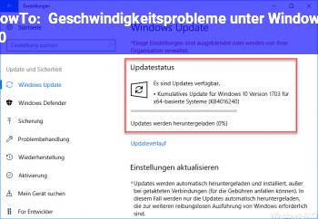 HowTo Geschwindigkeitsprobleme unter Windows 10