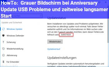 HowTo Grauer Bildschirm bei Anniversary Update, USB Probleme und zeitweise langsamer Start