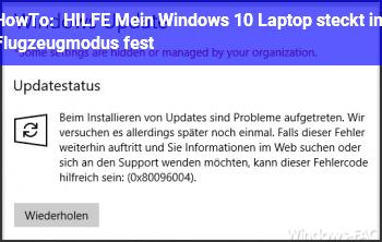 HowTo HILFE! Mein Windows 10 Laptop steckt im Flugzeugmodus fest!