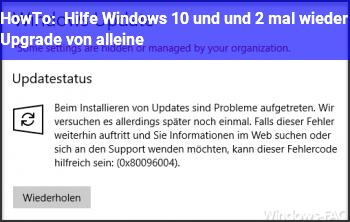 HowTo Hilfe, Windows 10 und und 2 mal wieder Upgrade von alleine