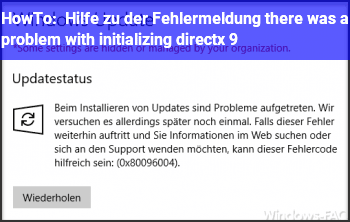 HowTo Hilfe zu der Fehlermeldung: there was a problem with initializing directx 9