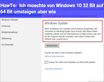HowTo Ich möchte von Windows 10 32 Bit auf 64 Bit umsteigen, aber wie?