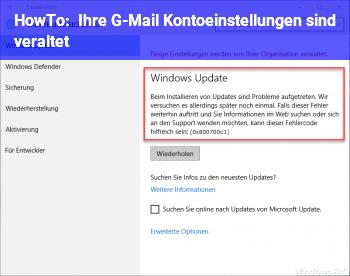 HowTo Ihre G-Mail Kontoeinstellungen sind veraltet