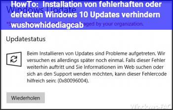 HowTo Installation von fehlerhaften oder defekten Windows 10 Updates verhindern. (wushowhide.diagcab)