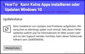 HowTo Kann Keine Apps installieren oder Updaten Windows 10