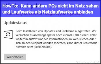 HowTo Kann andere PCs nicht im Netz sehen und Laufwerke als Netzlaufwerke anbinden.