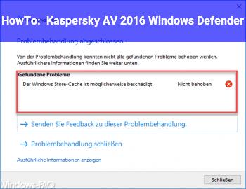 HowTo Kaspersky AV 2016 + Windows Defender