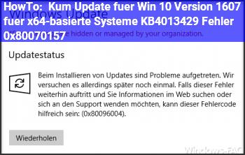 HowTo • Kum Update für Win 10 Version 1607 für x64-basierte Systeme (KB4013429) – Fehler 0x80070157