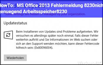 HowTo MS Office 2013 Fehlermeldung …nicht genügend Arbeitsspeicher…..