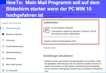 HowTo Mein Mail Programm soll auf dem Bildschirm starten wenn der PC (WIN 10) hochgefahren ist
