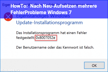 HowTo Nach Neu-Aufsetzen mehrere Fehler/Probleme Windows 7