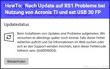 HowTo Nach Update auf RS1 Probleme bei Nutzung von Acronis TI und ext. USB 3.0 FP