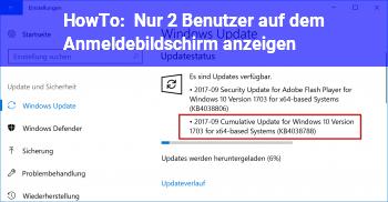 HowTo Nur 2 Benutzer auf dem Anmeldebildschirm anzeigen.