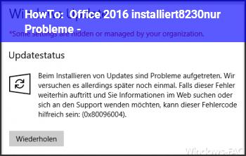 HowTo Office 2016 installiert…nur Probleme  :-)
