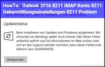 HowTo Outlook 2016 – IMAP Konto – Übermittlungseinstellungen – Problem